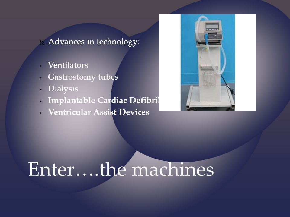 Enter….the machines Advances in technology: Ventilators