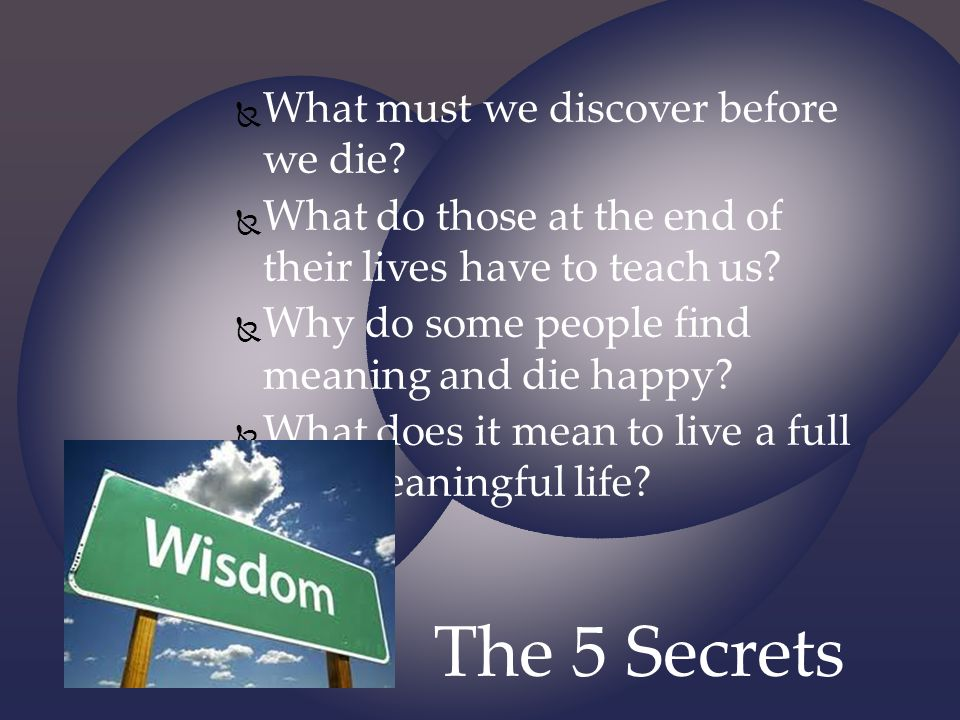 The 5 Secrets What must we discover before we die