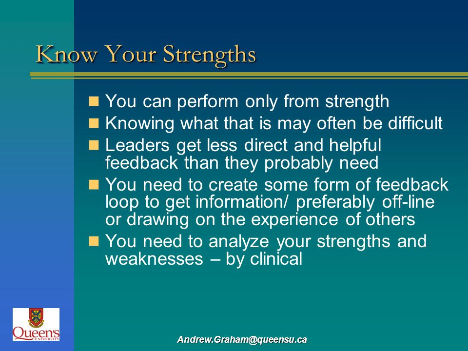 Know Your Strengths You can perform only from strength