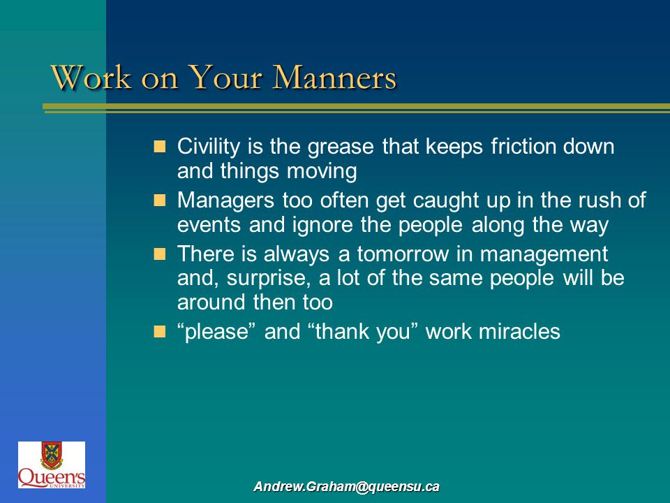 Work on Your Manners Civility is the grease that keeps friction down and things moving.