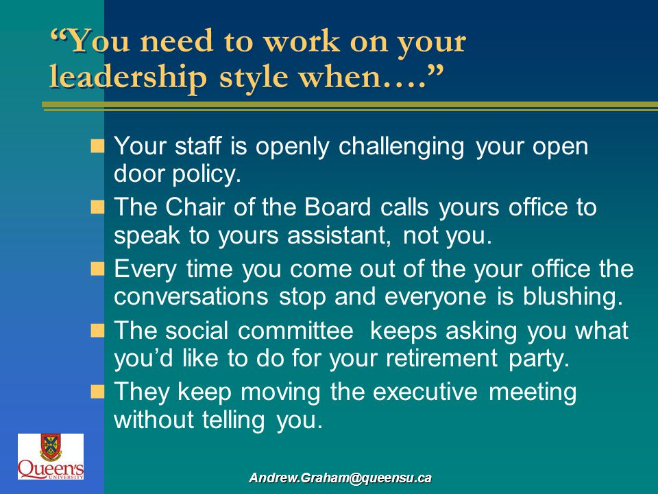 You need to work on your leadership style when….