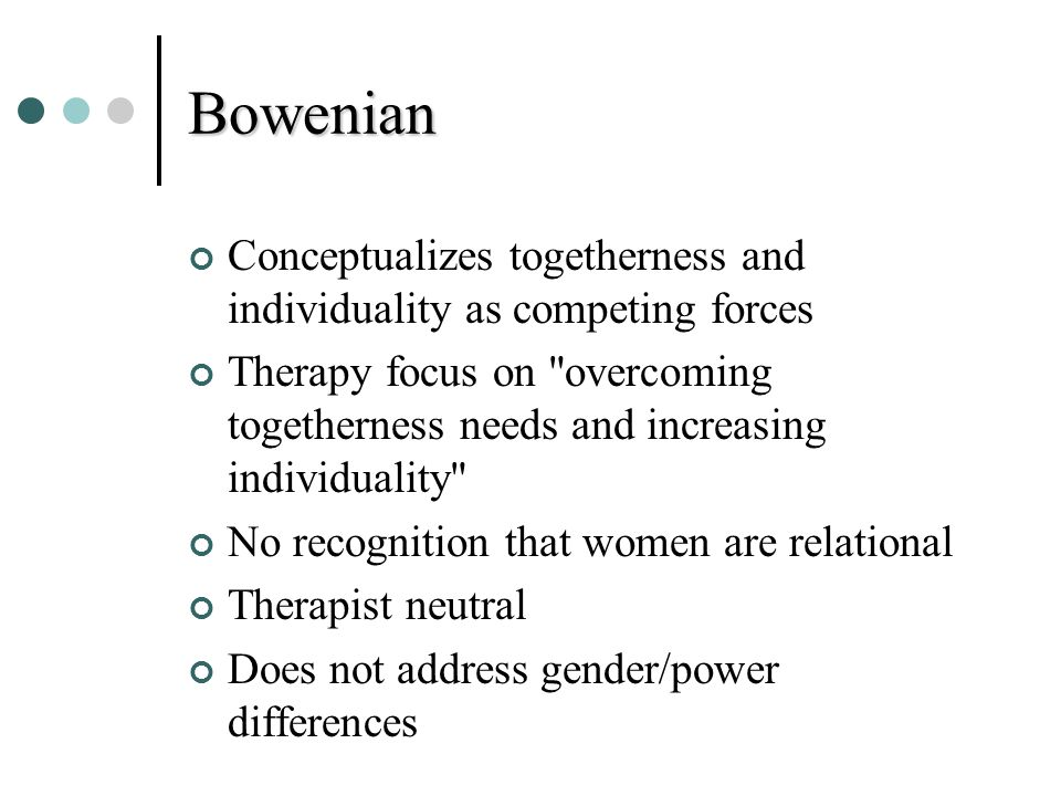 Bowenian Conceptualizes togetherness and individuality as competing forces.