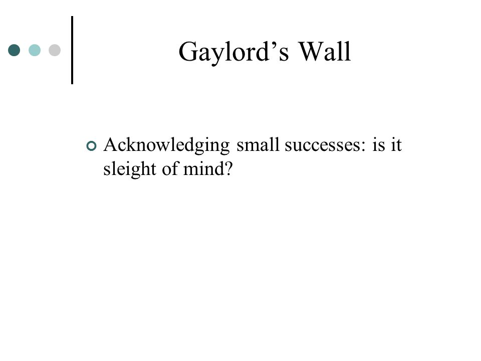 Gaylord's Wall Acknowledging small successes: is it sleight of mind