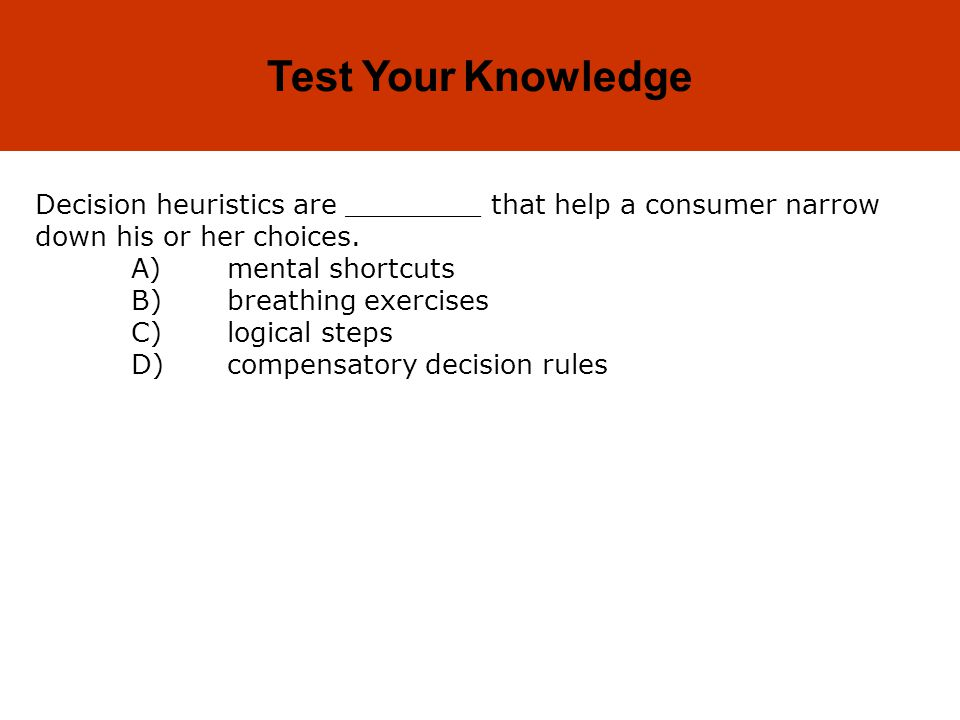Test Your Knowledge Decision heuristics are ________ that help a consumer narrow down his or her choices.