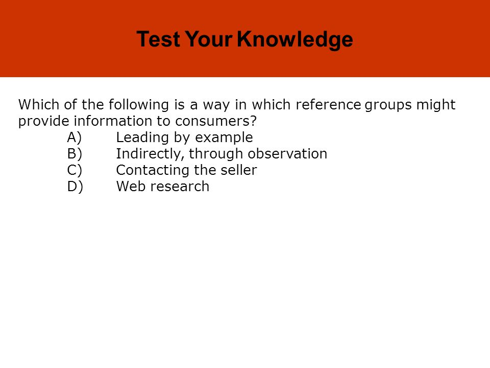 Test Your Knowledge Which of the following is a way in which reference groups might provide information to consumers