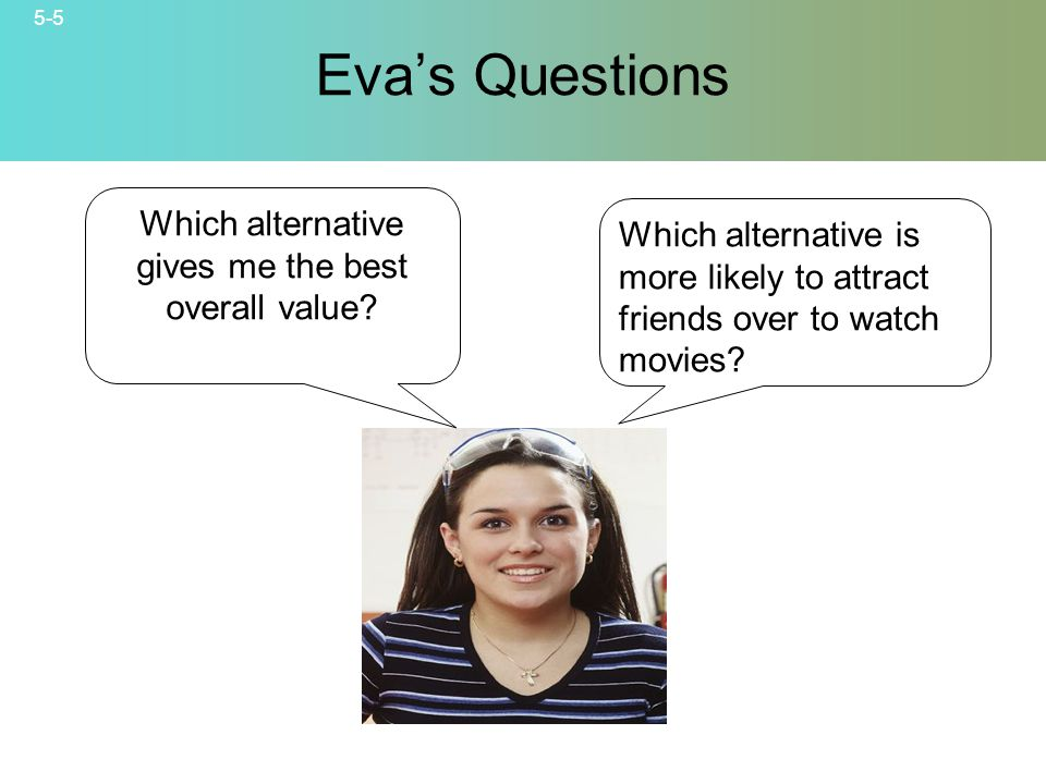 Eva's Questions Which alternative gives me the best overall value