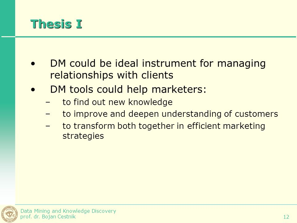 Thesis I DM could be ideal instrument for managing relationships with clients. DM tools could help marketers:
