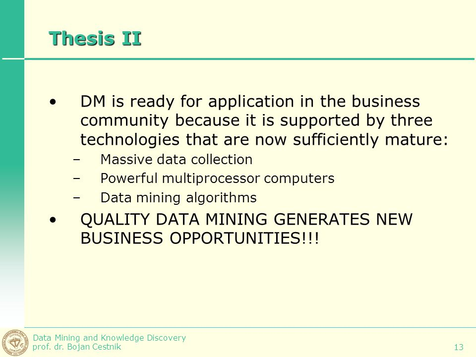 Thesis II DM is ready for application in the business community because it is supported by three technologies that are now sufficiently mature: