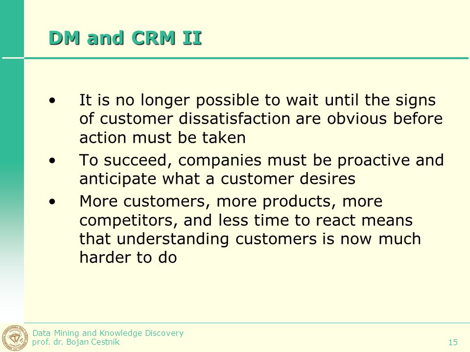 DM and CRM II It is no longer possible to wait until the signs of customer dissatisfaction are obvious before action must be taken.
