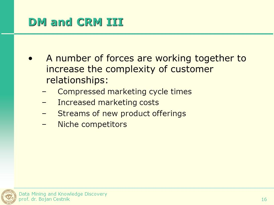 DM and CRM III A number of forces are working together to increase the complexity of customer relationships: