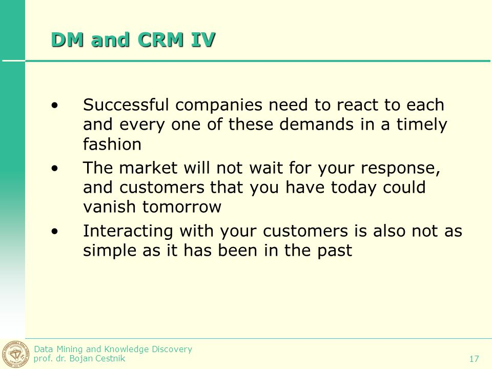 DM and CRM IV Successful companies need to react to each and every one of these demands in a timely fashion.