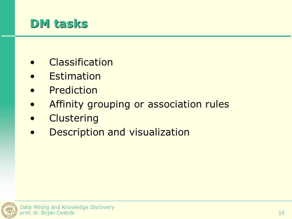 DM tasks Classification Estimation Prediction