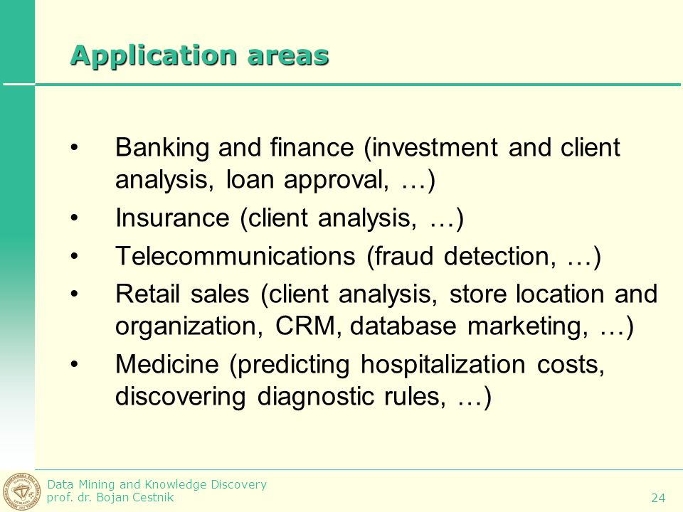 Application areas Banking and finance (investment and client analysis, loan approval, …) Insurance (client analysis, …)