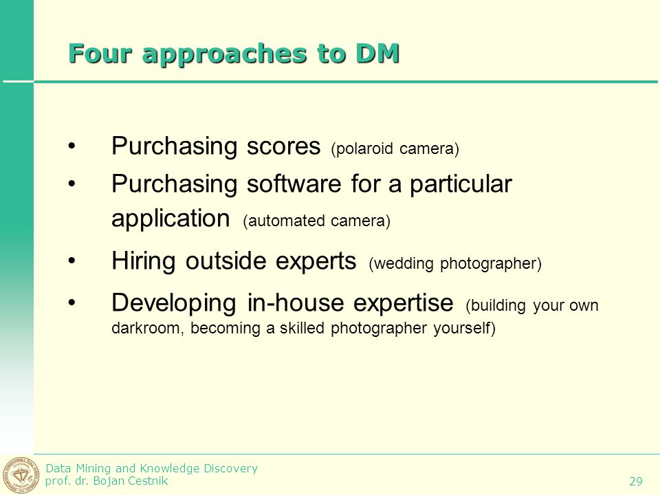 Four approaches to DM Purchasing scores (polaroid camera) Purchasing software for a particular application (automated camera)