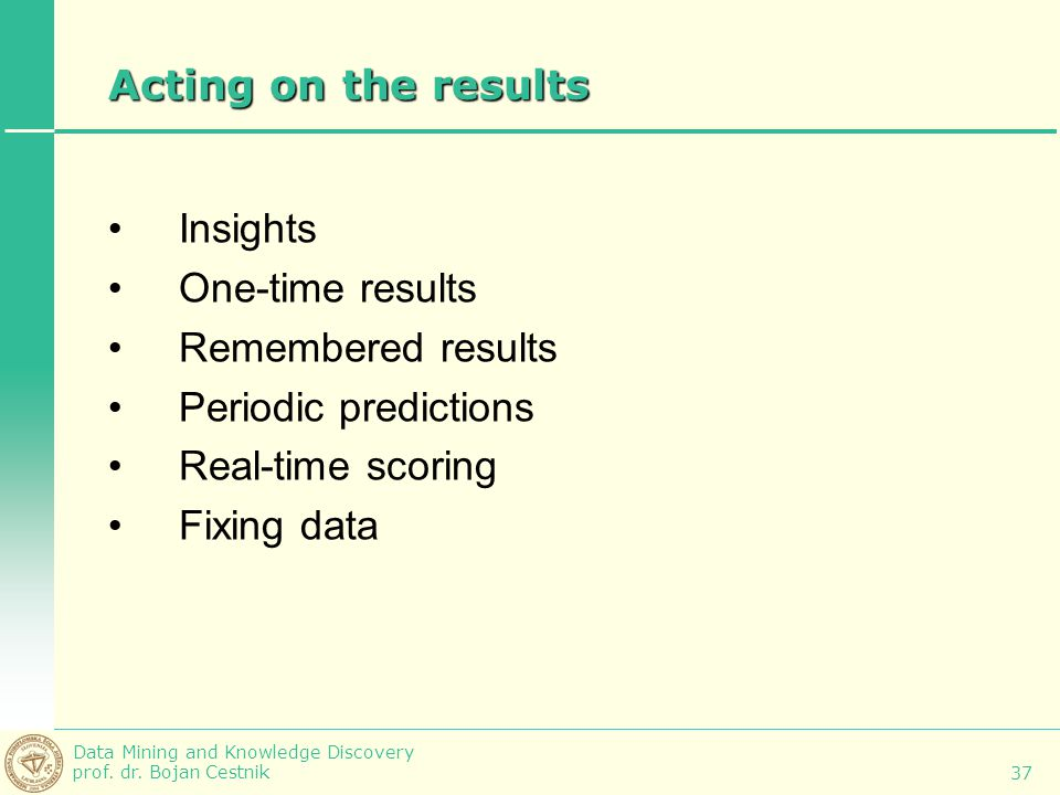 Acting on the results Insights. One-time results. Remembered results. Periodic predictions. Real-time scoring.