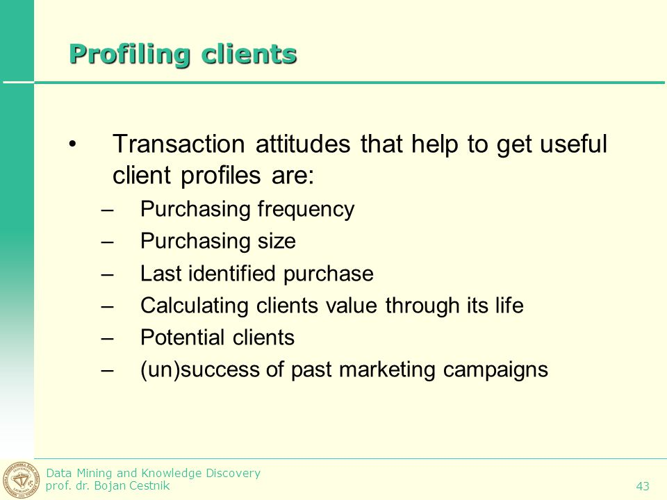 Transaction attitudes that help to get useful client profiles are: