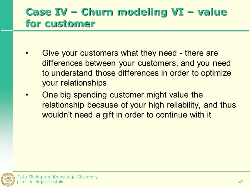 Case IV – Churn modeling VI – value for customer