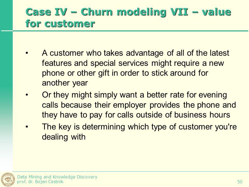Case IV – Churn modeling VII – value for customer