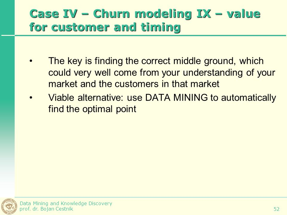 Case IV – Churn modeling IX – value for customer and timing