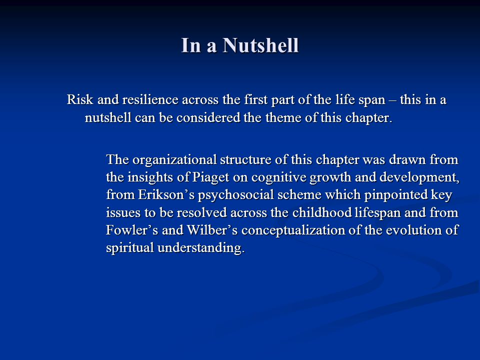 In a Nutshell Risk and resilience across the first part of the life span – this in a nutshell can be considered the theme of this chapter.