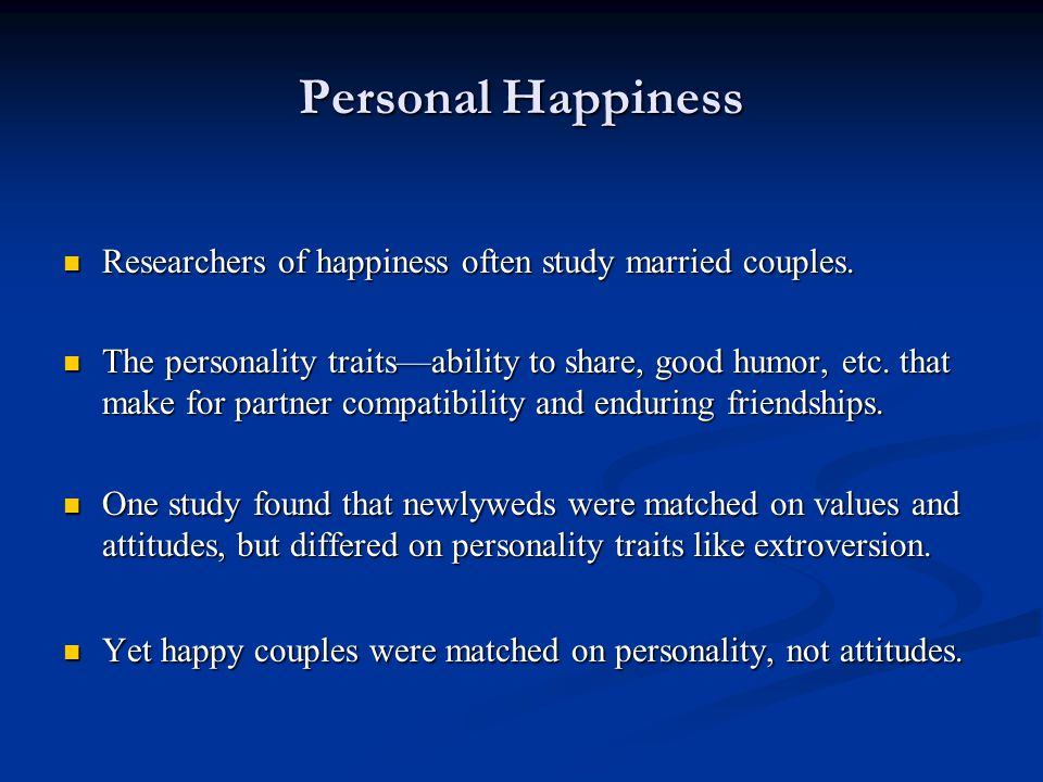 Personal Happiness Researchers of happiness often study married couples.