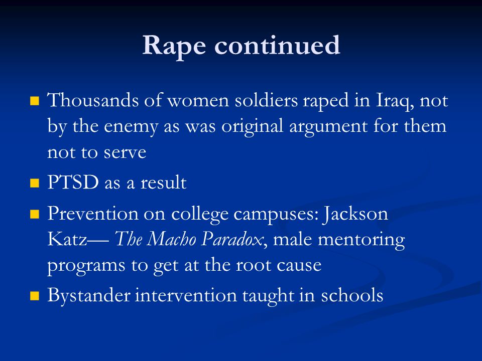 Rape continued Thousands of women soldiers raped in Iraq, not by the enemy as was original argument for them not to serve.