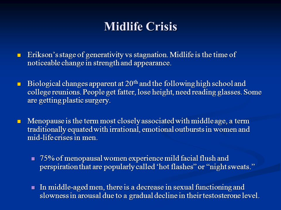 Midlife Crisis Erikson's stage of generativity vs stagnation. Midlife is the time of noticeable change in strength and appearance.