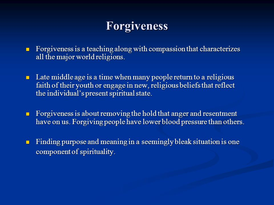 Forgiveness Forgiveness is a teaching along with compassion that characterizes all the major world religions.