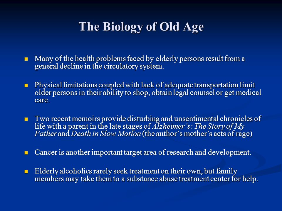 The Biology of Old Age Many of the health problems faced by elderly persons result from a general decline in the circulatory system.