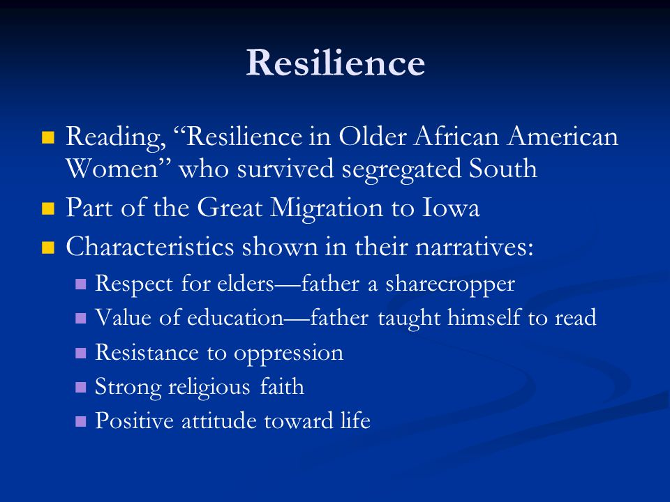 Resilience Reading, Resilience in Older African American Women who survived segregated South. Part of the Great Migration to Iowa.