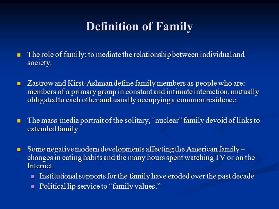 Definition of Family The role of family: to mediate the relationship between individual and society.