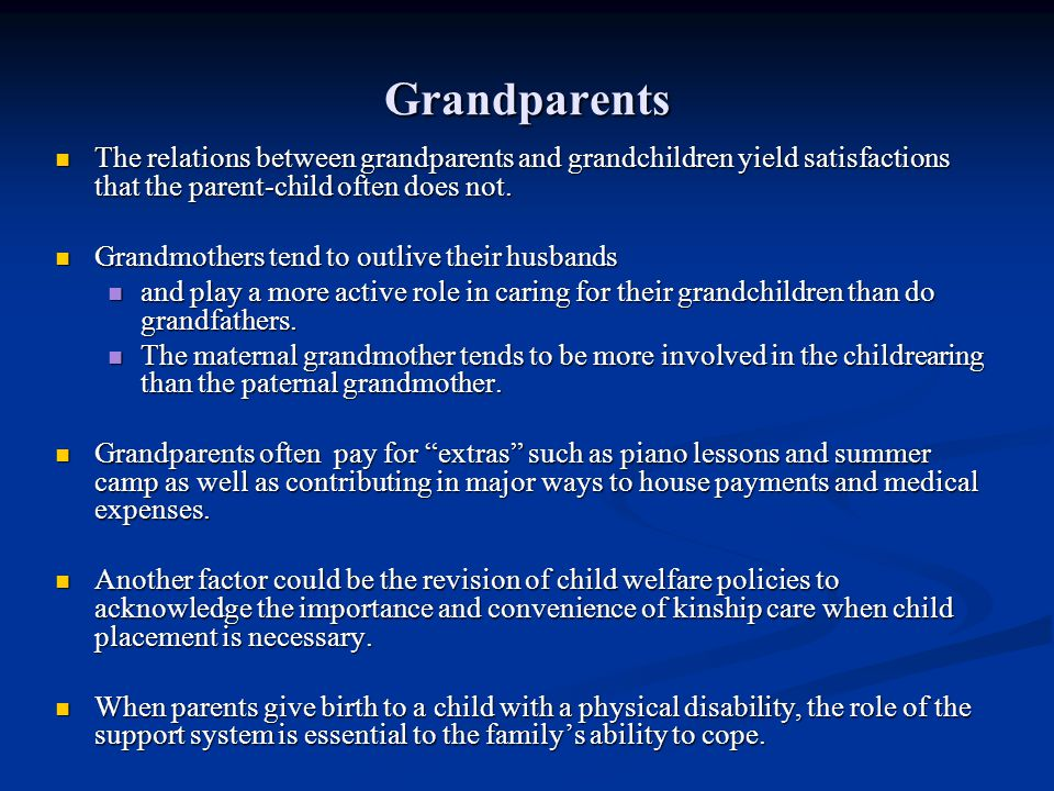 Grandparents The relations between grandparents and grandchildren yield satisfactions that the parent-child often does not.