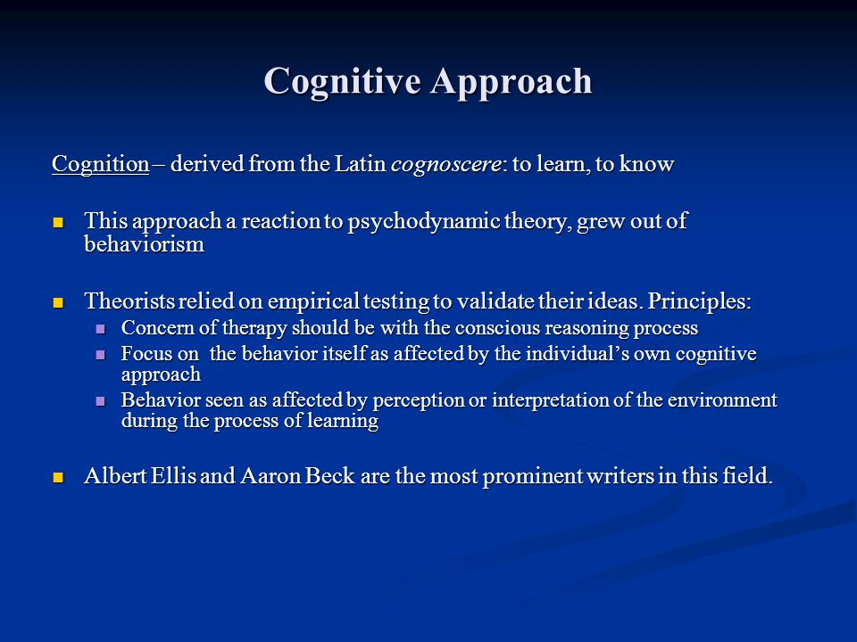Cognitive Approach Cognition – derived from the Latin cognoscere: to learn, to know.