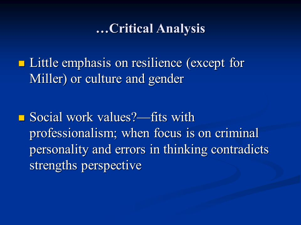 …Critical Analysis Little emphasis on resilience (except for Miller) or culture and gender.