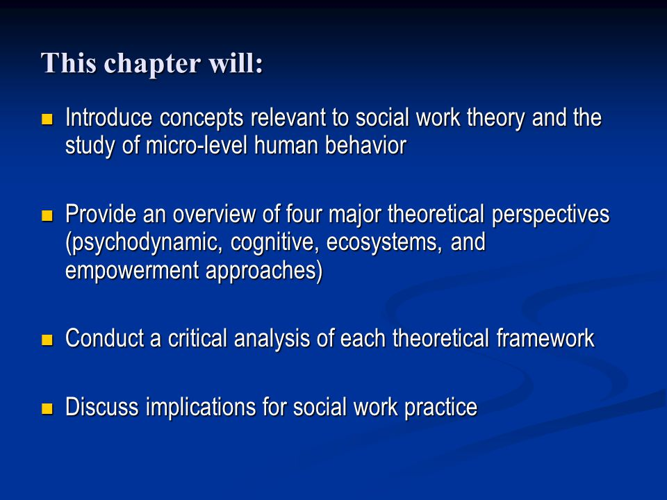 This chapter will: Introduce concepts relevant to social work theory and the study of micro-level human behavior.
