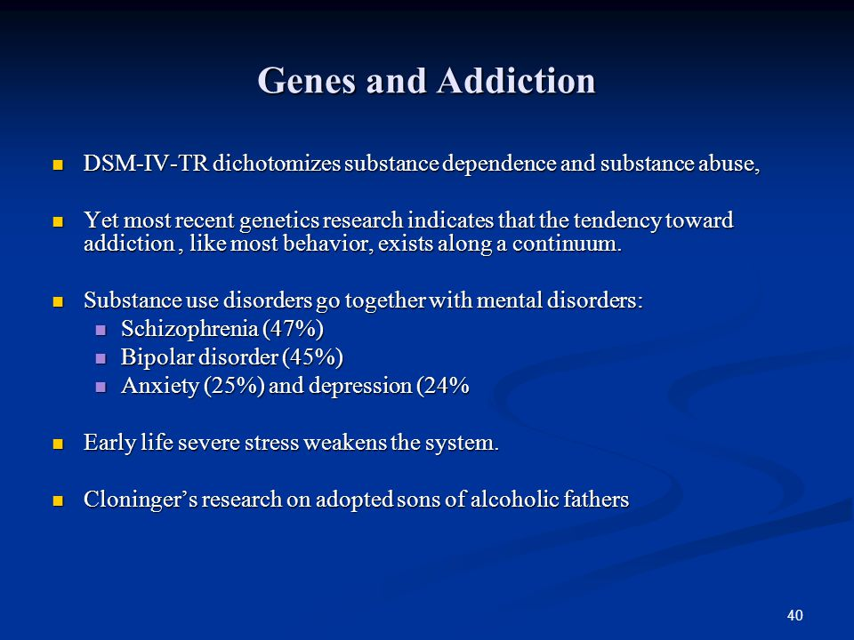 Genes and Addiction DSM-IV-TR dichotomizes substance dependence and substance abuse,