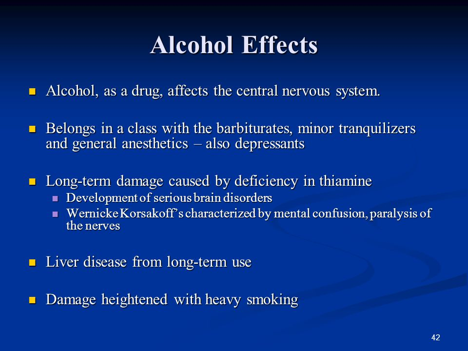 Alcohol Effects Alcohol, as a drug, affects the central nervous system.