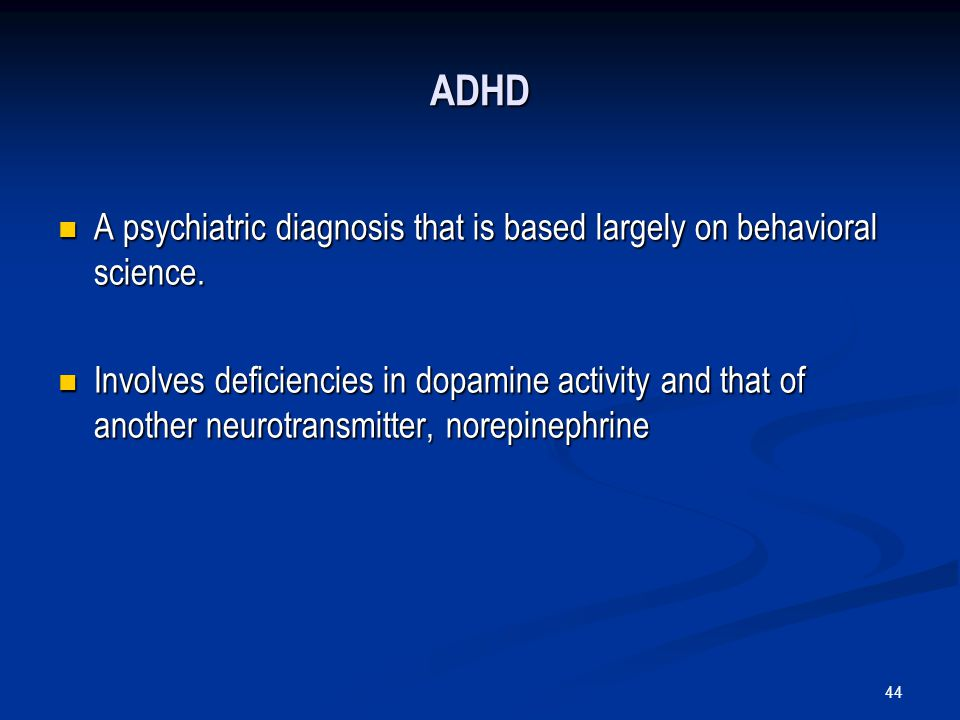 ADHD A psychiatric diagnosis that is based largely on behavioral science.