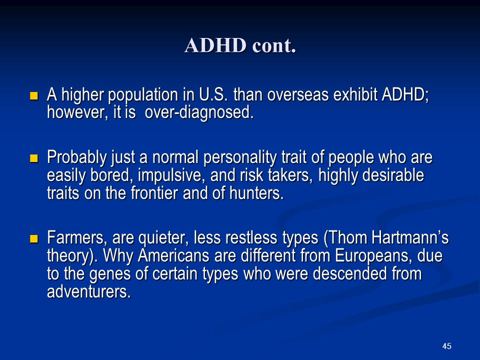 ADHD cont. A higher population in U.S. than overseas exhibit ADHD; however, it is over-diagnosed.