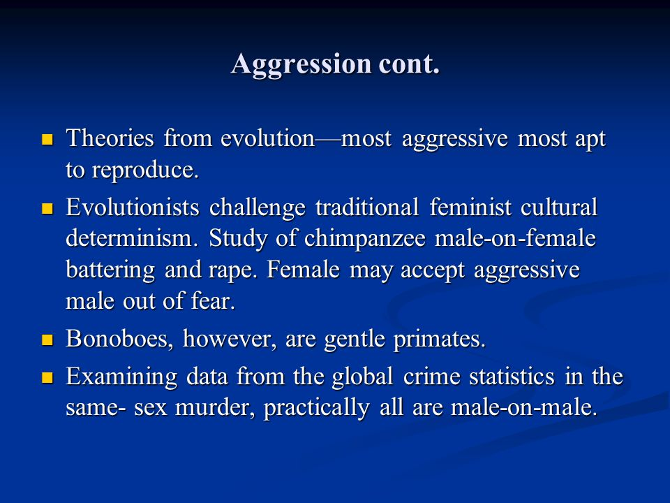Aggression cont. Theories from evolution—most aggressive most apt to reproduce.