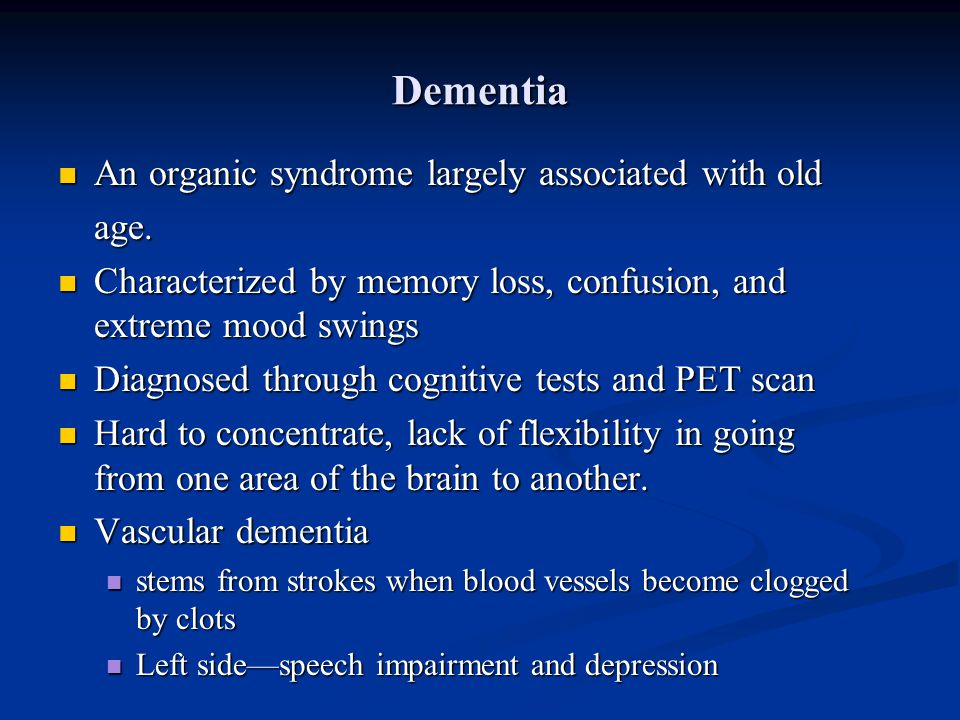 Dementia An organic syndrome largely associated with old age.
