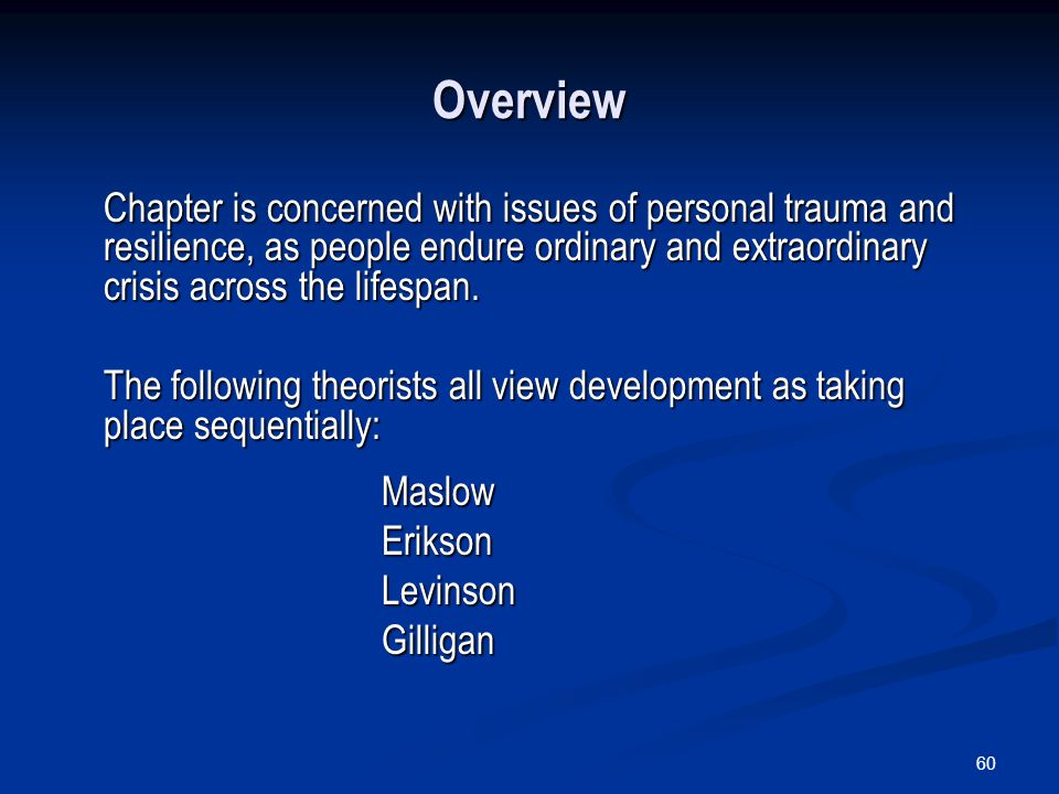 Overview Chapter is concerned with issues of personal trauma and resilience, as people endure ordinary and extraordinary crisis across the lifespan.