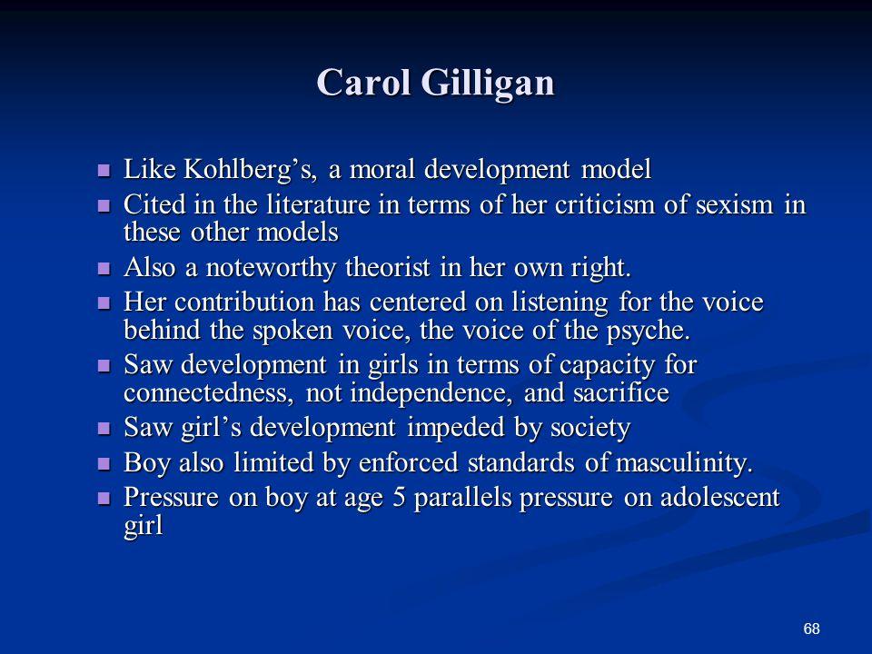 Carol Gilligan Like Kohlberg's, a moral development model
