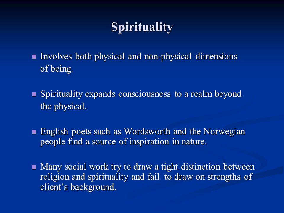 Spirituality Involves both physical and non-physical dimensions