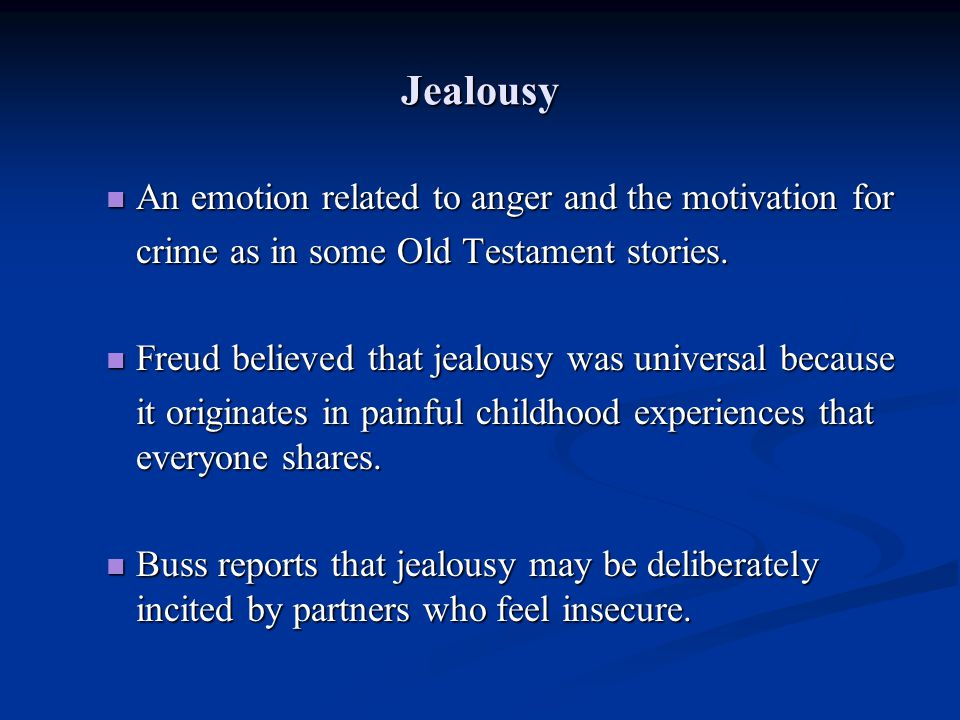Jealousy An emotion related to anger and the motivation for