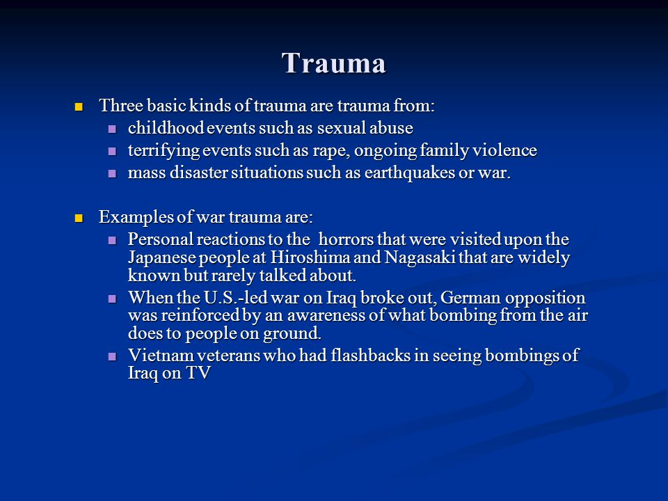Trauma Three basic kinds of trauma are trauma from: