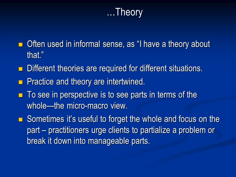 …Theory Often used in informal sense, as I have a theory about that.