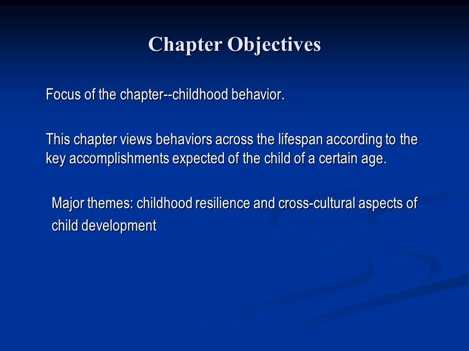 Chapter Objectives Focus of the chapter--childhood behavior.