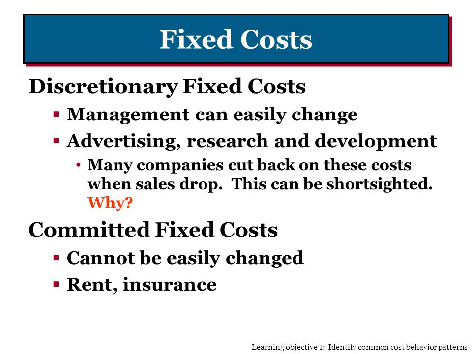 Fixed Costs Discretionary Fixed Costs Committed Fixed Costs