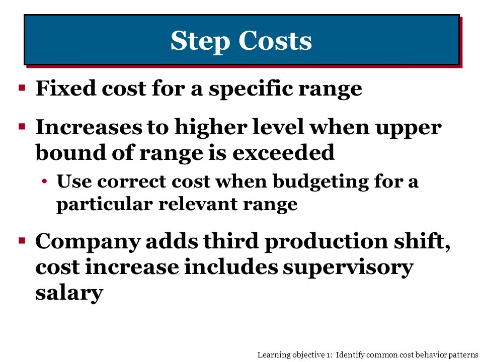 Step Costs Fixed cost for a specific range